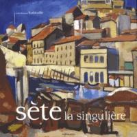 Louis-Bernard Robitaille - Sète la singulière.