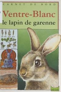 Louis Berry et Florence Guiraud - Ventre-Blanc, le lapin de garenne.