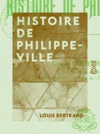 Louis Bertrand - Histoire de Philippeville - 1838-1903.