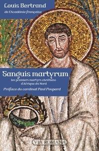 Louis Bertrand - Sanguis martyrum - Les premiers martyrs chrétiens d'Afrique du Nord.
