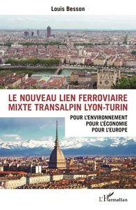 Louis Besson - Le nouveau lien ferroviaire mixte transalpin Lyon-Turin - Pour l'environnement, pour l'économie, pour l'Europe.