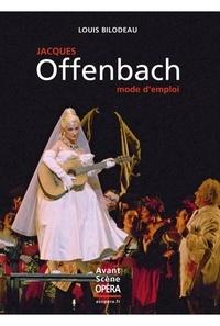 Louis Bilodeau - Jacques Offenbach, mode d'emploi.