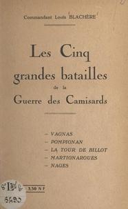 Louis Blachère - Les cinq grandes batailles de la guerre des Camisards - Vagnas, Pompignan, la Tour de Billot, Martignargues, Nages.