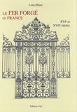 Louis Blanc - Le fer forgé en France - XVIe-XVIIe siècles.