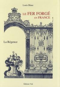 Louis Blanc - Le fer forgé en France - La Régence.