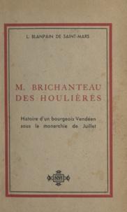 Louis Blanpain de Saint-Mars et P. Verger - M. Brichanteau des Houlières - Histoire d'un bourgeois vendéen sous la Monarchie de Juillet.
