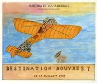 Louis Blériot et Martina Blériot - Destination Douvres ! - 25 Juillet 1909.