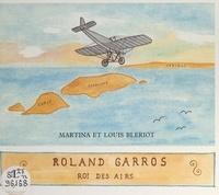 Louis Blériot et Martina Blériot - Roland Garros, roi des airs.