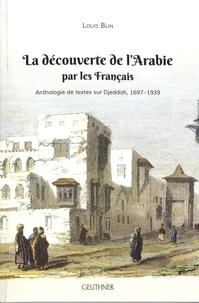 Louis Blin - La découverte de l'Arabie par les Français - Anthologie de textes sur Djeddah, 1697-1939.