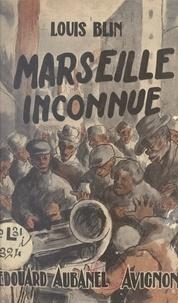 Louis Blin - Marseille inconnue.