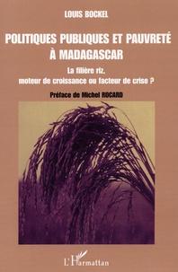 Louis Bockel - Politiques publiques et pauvreté à Madagascar - La filière riz, moteur de croissance ou facteur de crise ?.