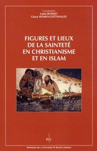 Louis Boisset et Grace Homsy-Gottwalles - Figures et lieux de la sainteté en christianisme et en islam.