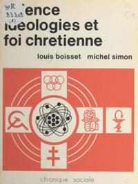 Louis Boisset et Michel Simon - Science, idéologies et foi chrétienne.