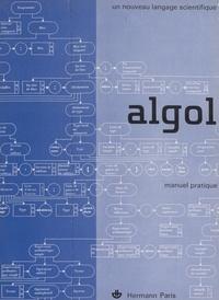 Louis Bolliet et Noël Gastinel - Algol : un nouveau langage scientifique - Manuel pratique.