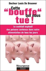 Louis Bon de Brouwer - Cette bouffe qui nous tue !.