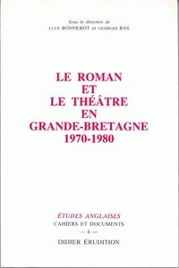 Louis Bonnerot et Georges Bas - Le roman et le théâtre en Grande-Bretagne (1970-1980).