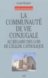 Louis Bonnet - La communauté de vie conjugale au regard des lois de l'Eglise catholique - Les étapes d'une évolution, du Code de 1917 au concile Vatican II et au Code de 1983.