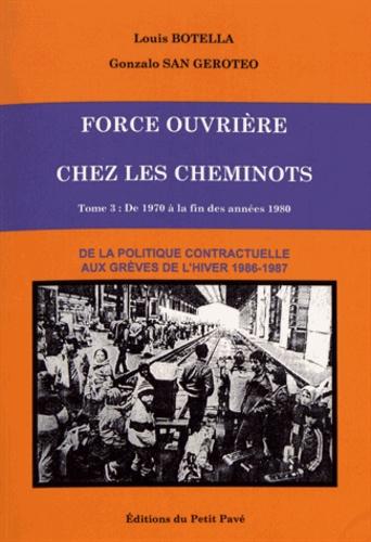 Louis Botella et Gonzalo San Geroteo - Force Ouvrière chez les cheminots - Tome 3, De 1970 à la fin des années 1980 : de la politique contractuelle aux grèves de l'hiver 1986-1987.