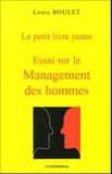 Louis Boulet - Essai sur le Management des hommes - Le petit livre jaune.