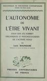 Louis Bounoure et Félix Alcan - L'autonomie de l'être vivant - Essai sur les formes organiques et psychologiques de l'activité vitale.