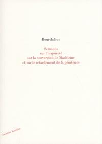 Louis Bourdaloue - Sermons sur l'impureté, sur la conversion de Madeleine et sur le retardement de la pénitence.