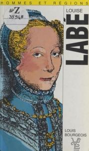 Louis Bourgeois - Louise Labé (1523?-1566) et les poètes lyonnais de son temps.