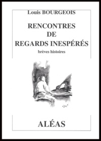 Louis Bourgeois - Rencontres de regards inespérés - Brèves histoires.