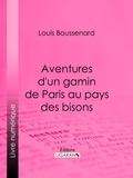 Louis Boussenard et  Ligaran - Aventures d'un gamin de Paris au pays des bisons.