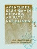 Louis Boussenard et Horace Castelli - Aventures d'un gamin de Paris au pays des bisons.