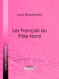 Louis Boussenard et  Ligaran - Les Français au Pôle Nord.