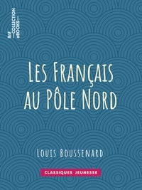 Louis Boussenard - Les Français au Pôle Nord.