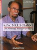 Louis Boutrin et Raphaël Confiant - Alfred Marie-Jeanne - Une traversée verticale du siècle.