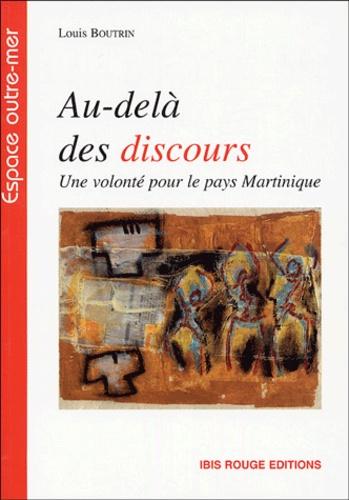 Louis Boutrin - Au-delà des discours ! - Une volonté pour le pays Martinique.