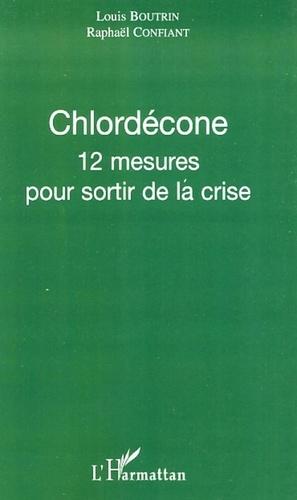 Louis Boutrin et Raphaël Confiant - Chlordécone - 12 mesures pour sortir de la crise.