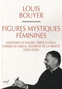 Louis Bouyer - Figures mystiques féminimes - Hadewijch d'Anvers, Térèse d'Avila, Thérèse de Lisieux, Elisabeth de la Trinité, Edith Stein.