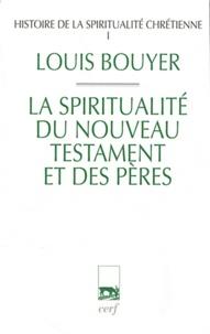 Louis Bouyer - Histoire de la spiritualité chrétienne - Tome 1, La spiritualité du Nouveau Testament et des pères.