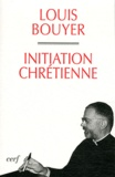 Louis Bouyer - Initiation chrétienne.