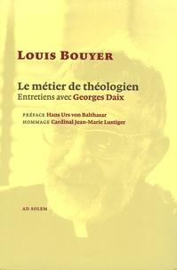 Louis Bouyer et Georges Daix - Le métier de théologien - Entretiens avec Georges Daix.