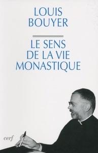 Louis Bouyer - Le sens de la vie monastique.