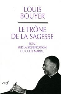 Louis Bouyer - Le Trône de la sagesse - Essai sur la signification du culte marial.