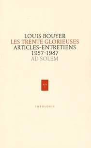 Louis Bouyer - Les Trente Glorieuses - Articles et entretiens de France catholique 1957-1987.
