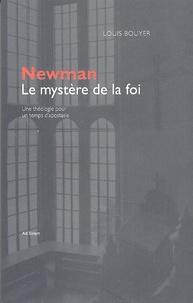 Louis Bouyer - Newman, le mystère de la foi - Une théologie pour un temps d'apostasie.