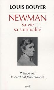 Louis Bouyer - Newman - Sa vie, sa spiritualité.