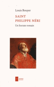 Saint Philippe Neri- Un socrate romain - Louis Bouyer |