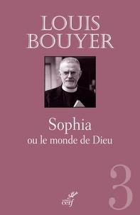Louis Bouyer - Sophia ou le monde en Dieu.