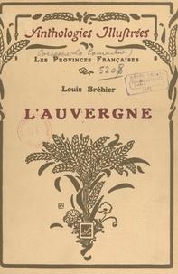 Louis Bréhier et  Collectif - L'Auvergne - Choix de textes précédés d'une étude.