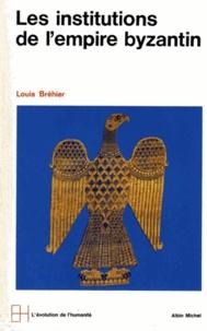 Louis Bréhier - Les Institutions de l'Empire byzantin - Le Monde byzantin tome 2.