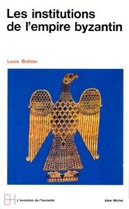 Louis Bréhier - Les Institutions de l'Empire byzantin.