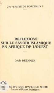 Louis Brenner et R. Otayek - Réflexions sur le savoir islamique en Afrique de l'ouest - Texte de quatre conférences données en mai 1983 à la Maison des sciences de l'homme de Paris.