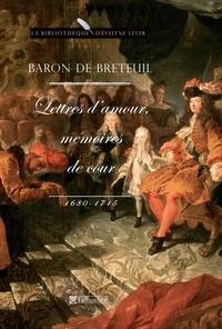 Louis Breteuil - Lettres d'amour, mémoires de cour - 1680-1715.